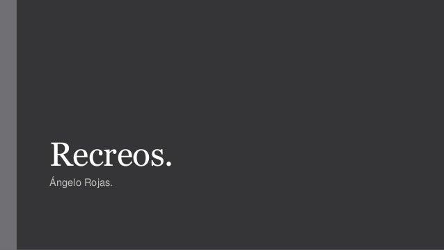 Recreos. Ángelo Rojas.