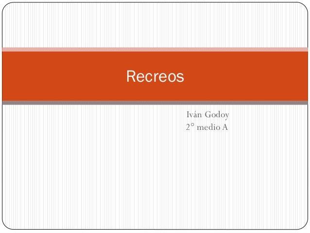 Iván Godoy 2° medioA Recreos