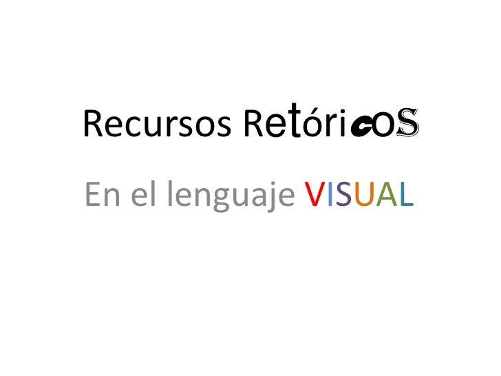 Recursos RetóricosEn el lenguaje VISUAL