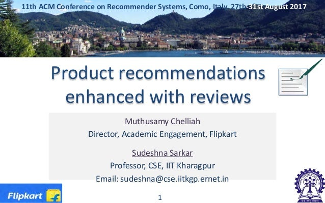 Product recommendations enhanced with reviews Muthusamy Chelliah Director, Academic Engagement, Flipkart Sudeshna Sarkar P...