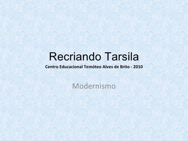 Recriando Tarsila Centro Educacional Temóteo Alves de Brito - 2010 Modernismo