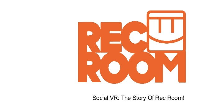 Social VR: The Story Of Rec Room!