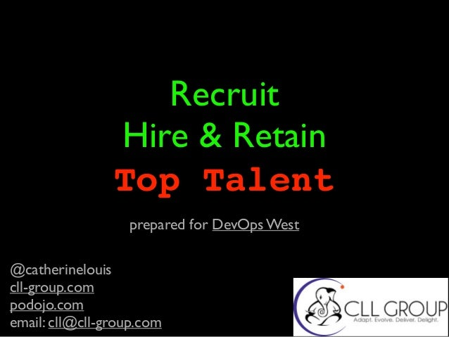 Recruit Hire & Retain Top Talent @catherinelouis cll-group.com podojo.com email: cll@cll-group.com prepared for DevOps West
