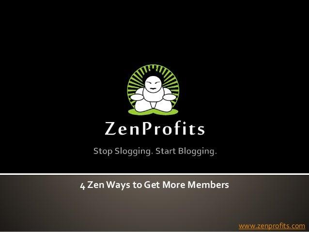 4 Zen Ways to Get More Members www.zenprofits.com