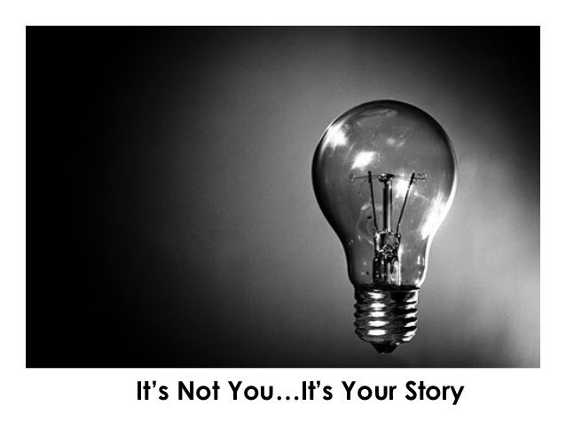 It's Not You…It's Your Story