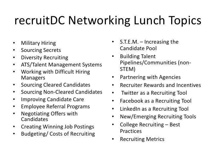 recruitDC Networking Lunch Topics•   Military Hiring                   • S.T.E.M. – Increasing the•   Sourcing Secrets    ...