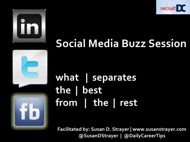 Social Media Buzz Session what  |  separates  the  |  best  from  |  the  |  rest Facilitated by: Susan D. Strayer | www.s...