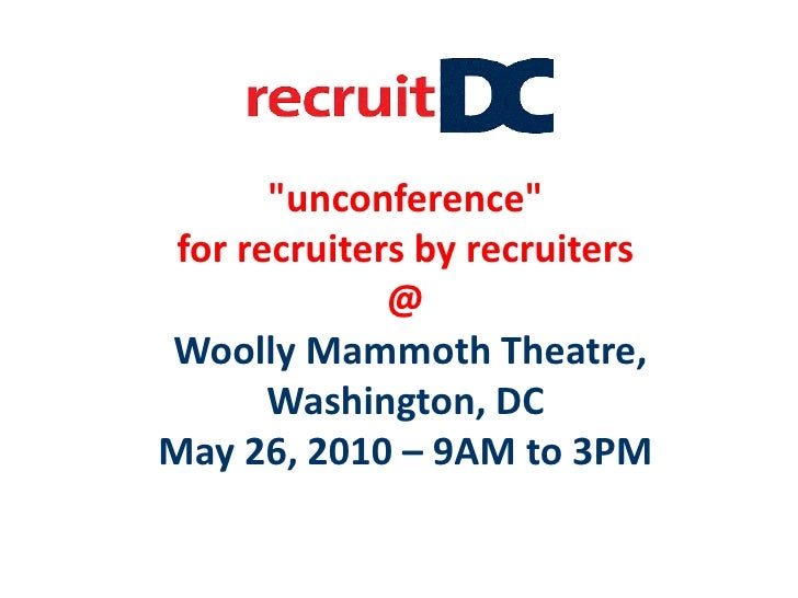 """unconference"" for recruiters by recruiters@ Woolly Mammoth Theatre, Washington, DCMay 26, 2010 – 9AM to 3PM<br />"