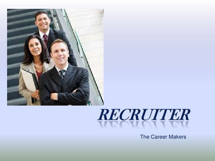 RECRUITER<br />The Career Makers<br />