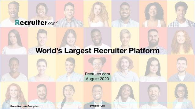 Recruiter.com August 2020 Recruiter.com Group Inc. World's Largest Recruiter Platform Symbol:RCRT