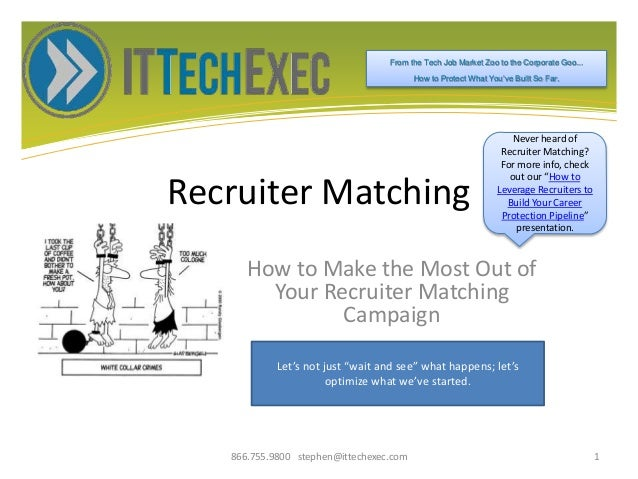Recruiter Matching How to Make the Most Out of Your Recruiter Matching Campaign 866.755.9800 stephen@ittechexec.com 1 From...
