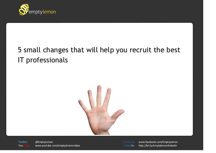 5 small changes that will help you recruit the best IT professionals 26860503129552<br /><ul><li>16083641057094Recruiting ...