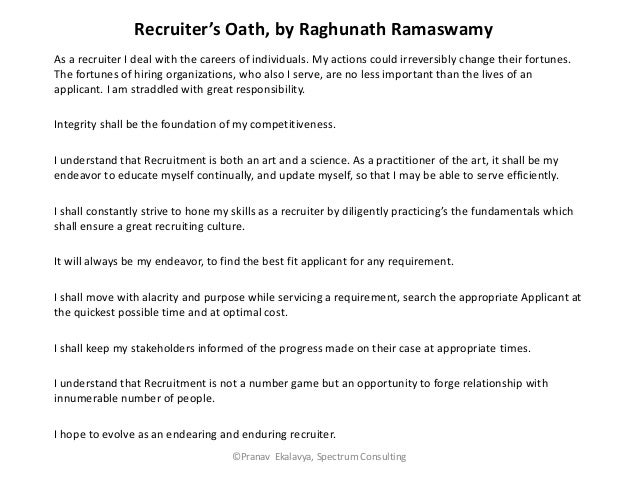 Recruiter's Oath, by Raghunath RamaswamyAs a recruiter I deal with the careers of individuals. My actions could irreversib...