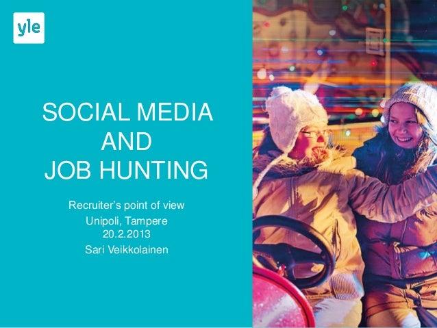 SOCIAL MEDIA    ANDJOB HUNTING Recruiter's point of view    Unipoli, Tampere        20.2.2013   Sari Veikkolainen
