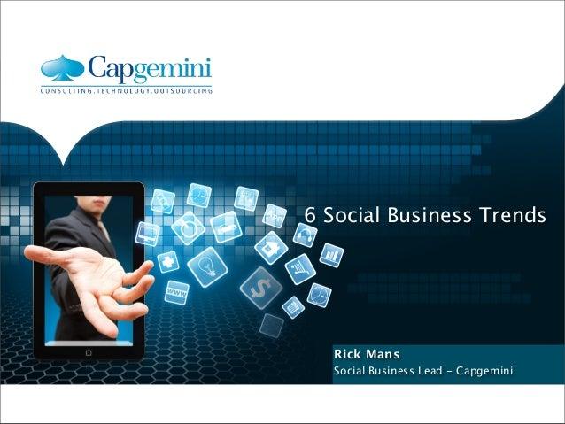 Master slide • Level 1 • Level 2 • Level 3 • Level 4 6 Social Business Trends Rick Mans Social Business Lead - Capgemini