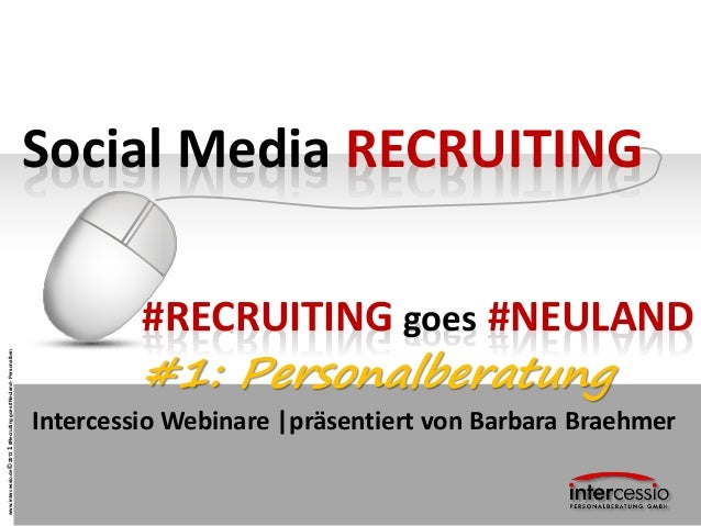www.intercessio.de©20131#Recruitinggoes#Neuland-Personalberatung Social Media RECRUITING Intercessio Webinare |präsentiert...