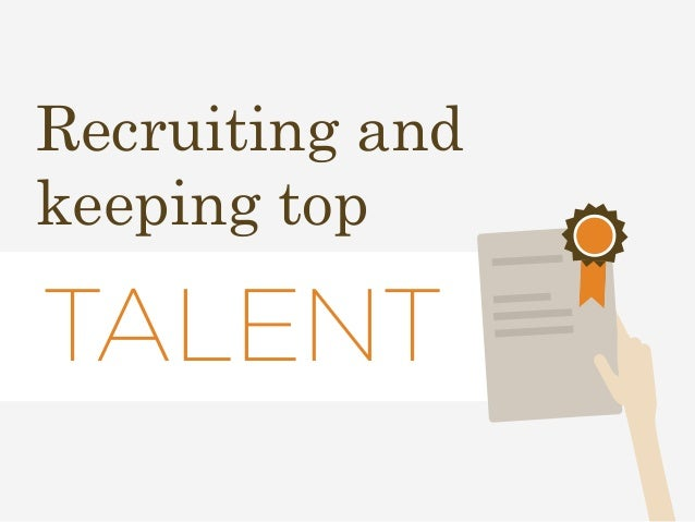 Recruiting and  keeping top  TALENT