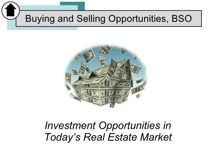 Investment Opportunities in Today's Real Estate Market Buying and Selling Opportunities, BSO