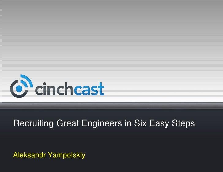Recruiting Great Engineers in Six Easy StepsAleksandr Yampolskiy