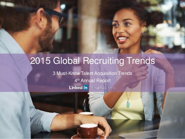 2015 Global Recruiting Trends  3 Must-Know Talent Acquisition Trends  4th Annual Report