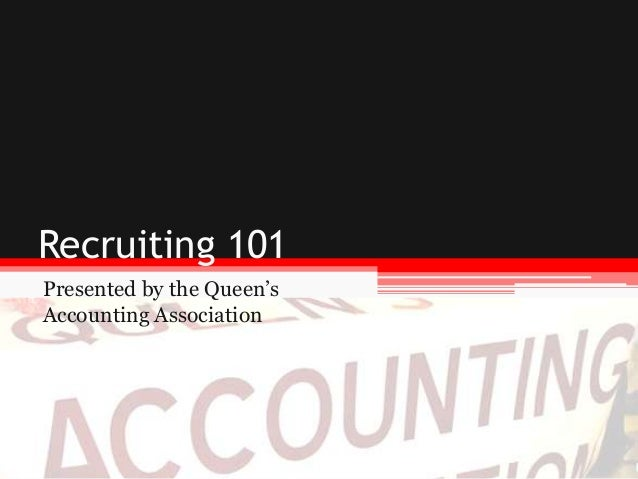 Recruiting 101 Presented by the Queen's Accounting Association