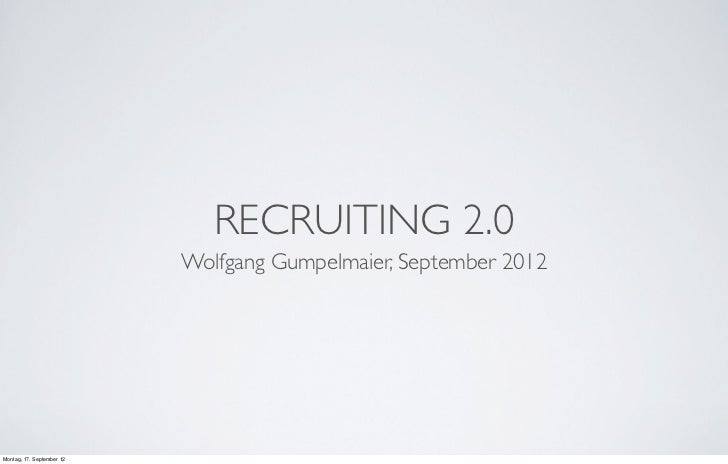 RECRUITING 2.0                           Wolfgang Gumpelmaier, September 2012Montag, 17. September 12