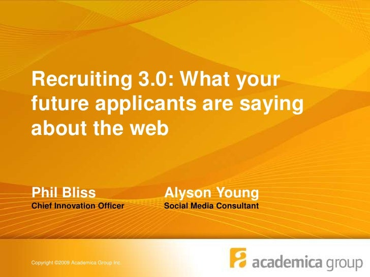 Recruiting 3.0: What your future applicants are saying about the web<br />Phil BlissChief Innovation Officer<br />Alyson Y...