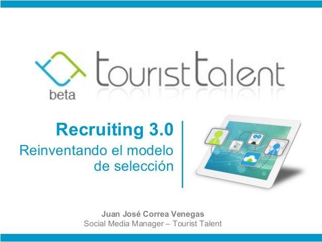 Recruiting 3.0 Reinventando el modelo           de selección                Juan José Correa Venegas          Social Media...