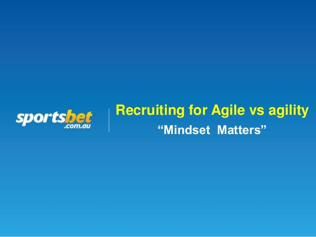 """Recruiting for Agile vs agility """"Mindset Matters"""""""