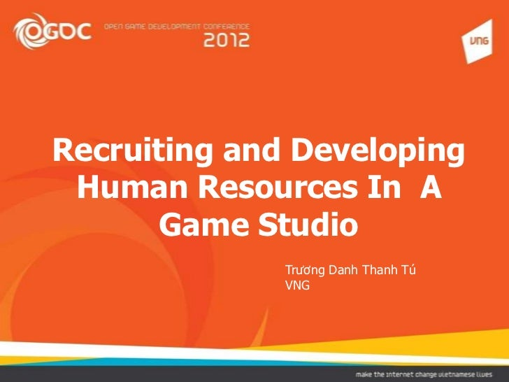 Recruiting and Developing Human Resources In A       Game Studio              Trương Danh Thanh Tú              VNG