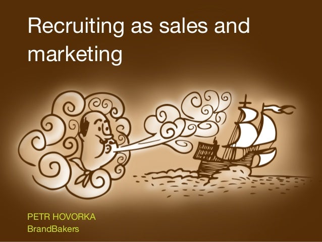 Recruiting as sales and marketing PETR HOVORKA BrandBakers