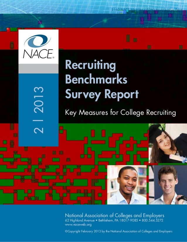RecruitingBenchmarksSurvey ReportKey Measures for College Recruiting$160 NACE Member / $260 Nonmember Price2|2013National ...