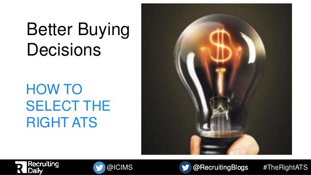 #TheRightATS@ICIMS @RecruitingBlogs@RecruitingBlogs Better Buying Decisions HOW TO SELECT THE RIGHT ATS