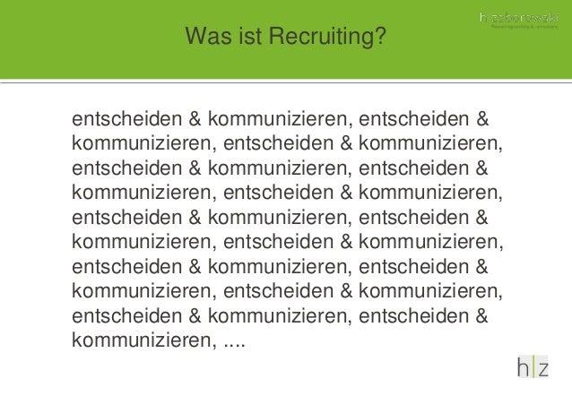 Das Recruiting der Zukunft - aufwändig, menschlich und erfolgreich! Slide 2