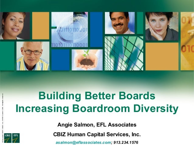Building Better Boards Increasing Boardroom Diversity ©Copyright2007.CBIZ,Inc.NYSEListed:CBZ.Allrightsreserved. Angie Salm...
