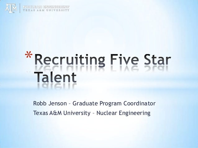Robb Jenson – Graduate Program Coordinator Texas A&M University – Nuclear Engineering *