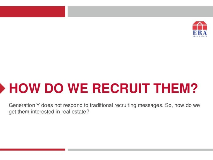 HOW DO WE RECRUIT THEM?Generation Y does not respond to traditional recruiting messages. So, how do weget them interested ...