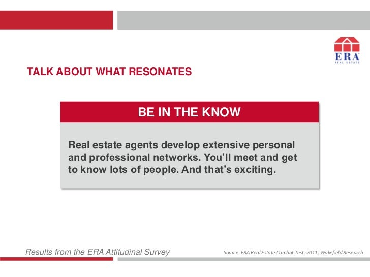 TALK ABOUT WHAT RESONATES                              BE IN THE KNOW           Real estate agents develop extensive perso...