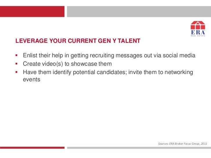 LEVERAGE YOUR CURRENT GEN Y TALENT Enlist their help in getting recruiting messages out via social media Create video(s)...