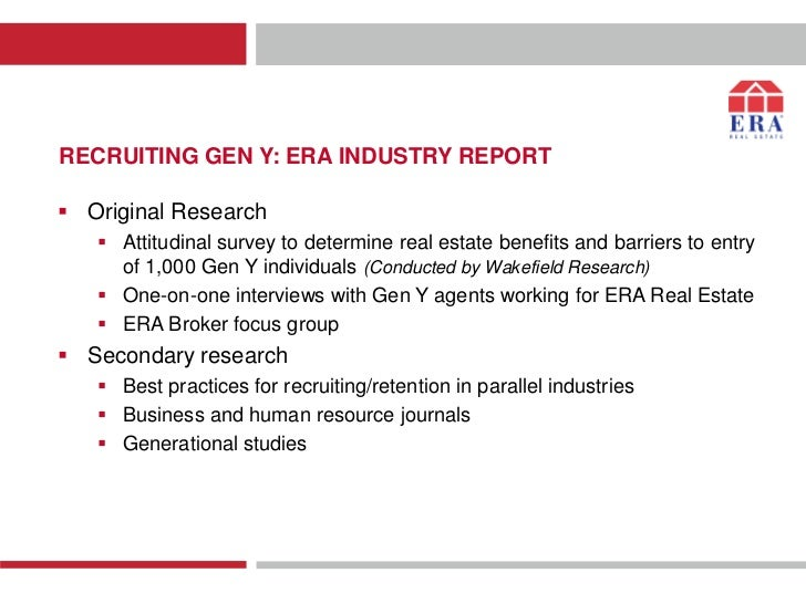 RECRUITING GEN Y: ERA INDUSTRY REPORT Original Research    Attitudinal survey to determine real estate benefits and barr...
