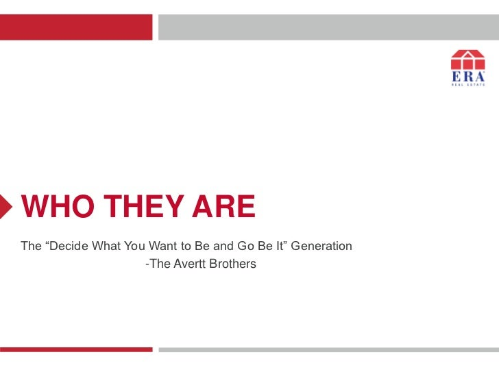 """WHO THEY AREThe """"Decide What You Want to Be and Go Be It"""" Generation                    -The Avertt Brothers"""