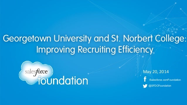 /Salesforce.comFoundation @SFDCFoundation Georgetown University and St. Norbert College: Improving Recruiting Efficiency M...