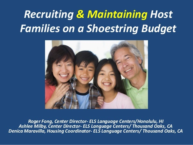 Recruiting & Maintaining Host     Families on a Shoestring Budget        Roger Fong, Center Director- ELS Language Centers...
