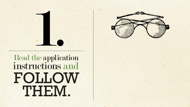 Read the application instructions and 1. FOLLOW THEM.