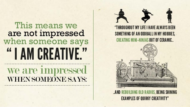 """we are impressed WHEN SOMEONE SAYS: This means we are not impressed when someone says """" I AM CREATIVE."""" ..AND REBUILDING O..."""