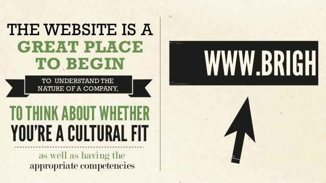 THE WEBSITE IS A GREAT PLACE TO BEGIN TO UNDERSTAND THE NATURE OF A COMPANY, TO THINK ABOUT WHETHER YOU'RE A CULTURAL FIT ...