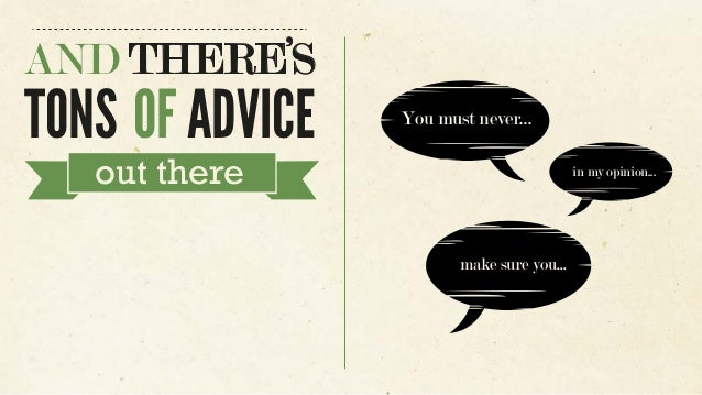 You must never... make sure you... in my opinion... AND THERE'S TONS OF ADVICE out there