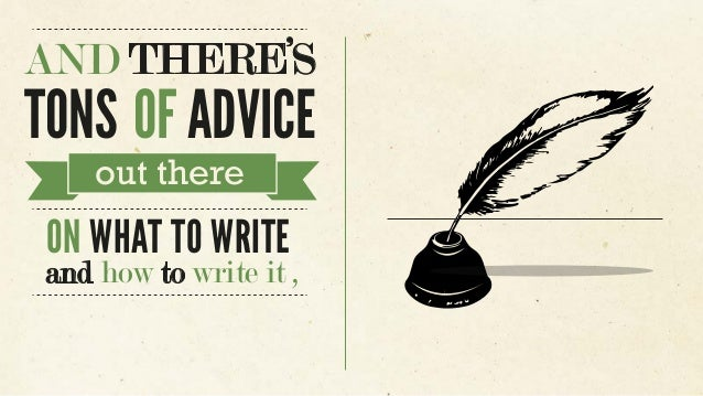 AND THERE'S TONS OF ADVICE out there ON WHAT TO WRITE and how to write it ,