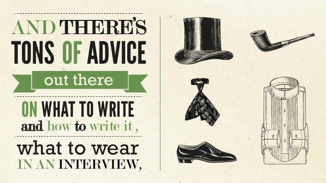 AND THERE'S TONS OF ADVICE out there ON WHAT TO WRITE and how to write it , what to wear IN AN INTERVIEW,