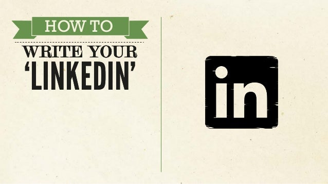 HOW TO WRITE YOUR 'LINKEDIN' HOW TO WRITE YOUR 'LINKEDIN'